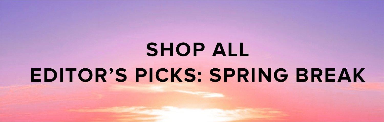 Shop All Editor's Picks: Spring Break