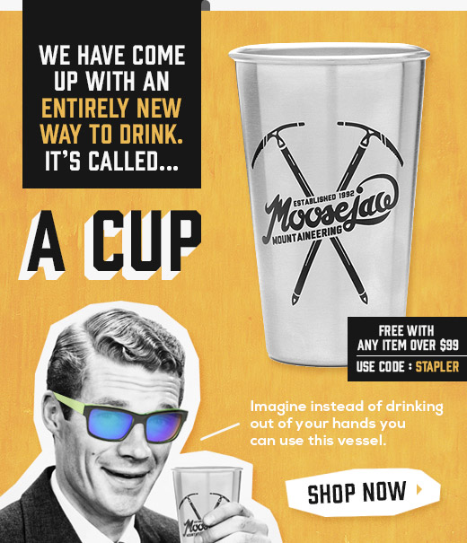 Get your free Moosejaw Drinking Vessel with anything over $99 and code STAPLER
