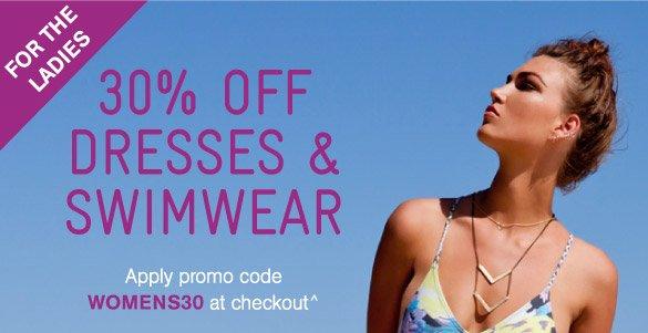 For The Ladies: 30% Off Dresses & Swim