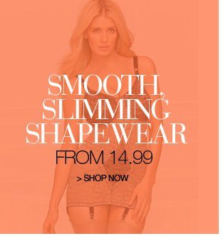 smooth, slimming shapewear from 14.99 - shop now