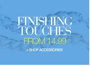 finishing touches from 14.99 - shop accessories