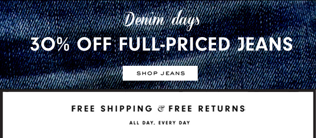DENIM DAYS. 30- percent off full-priced jeans. SHOP JEANS.