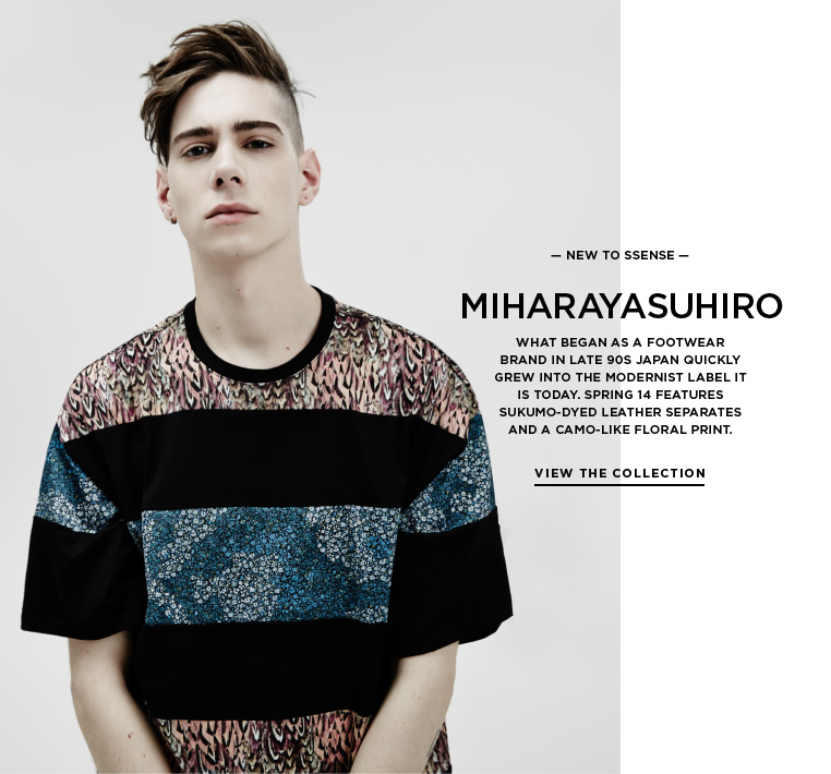 Introducing Miharayasuhiro What began as a footwear brand in late 90s Japan quickly grew into the modernist label it is today. Spring 14 features sukumo-dyed leather separates and a camo-like floral print.
