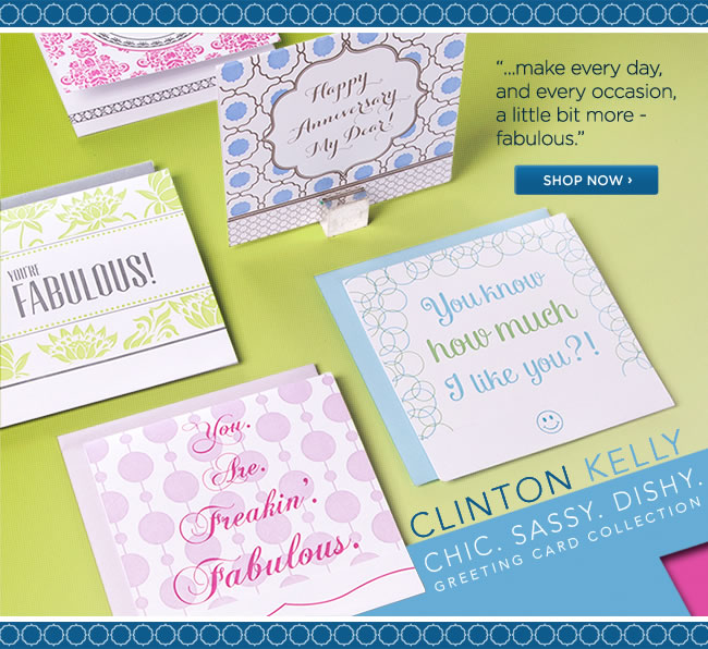 Chic. Sassy. Dishy. Introducing the Clinton Kelly Greeting Card Collection.