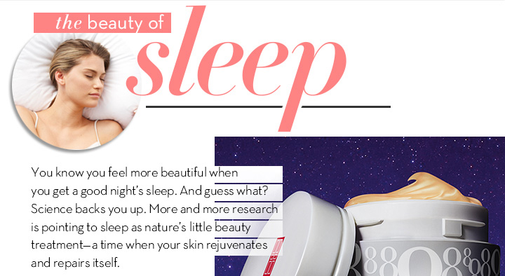 The Beauty of Sleep. You know you feel more beautiful when you get a good night's sleep. And guess what? Science backs you up. More and more research is pointing to sleep as nature's little beauty treatment—a time when your skin rejuvenates and repair itself.