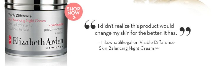 """""""I didn't realize this product would change my skin for the better. It has."""" —Ilikewhatilikegal on Visible Difference Skin Balancing Night Cream. SHOP NOW."""