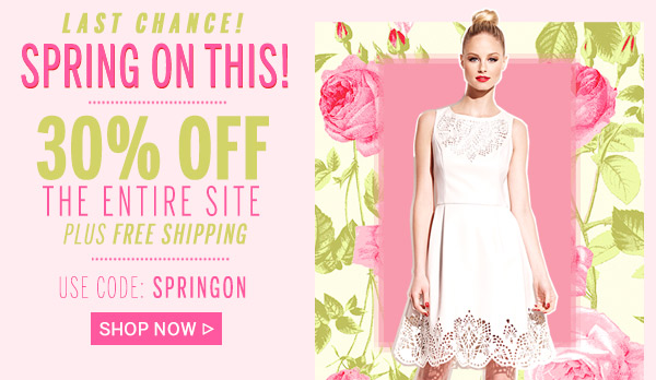 Last Chance! Spring On This! 30% Off the Entire Site! Shop Now