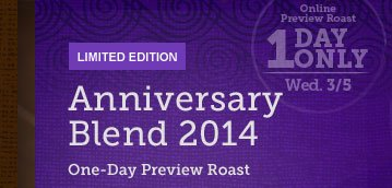 LIMITED EDITION -- Anniversary Blend 2014  -- Online Preview Roast -- 1 DAY ONLY Wed. 3/5