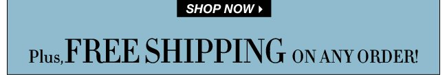 FREE Shipping on Any Order!