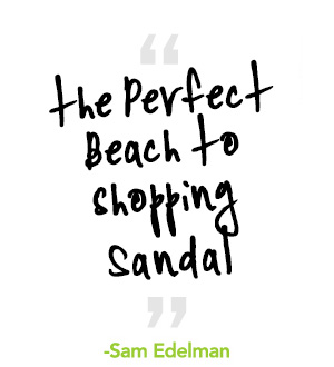 """the perfect beach to shopping sandal"" - Sam Edelman"