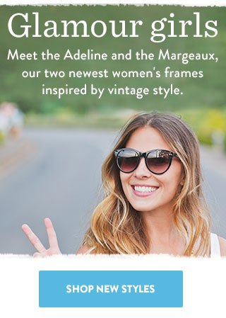Meet the Adeline and the Margeaux, our two newest women's frames inspired by vintage style.
