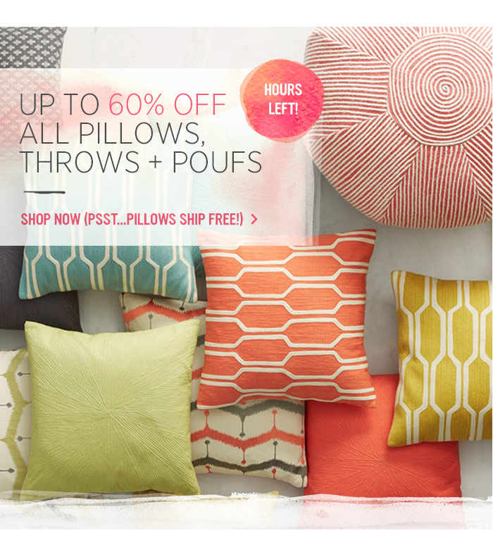 Up to 60% off all pillows, throws + poufs. Shop now (psst...pillows ship free)