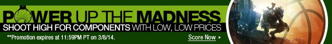 Power Up The Madness. Shoot High For Components With Low, Low Prices.