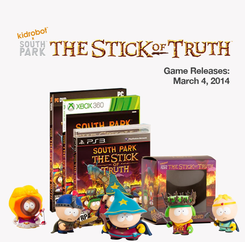 Kidrobot x South Park.  The stick of truth.  Game releases: March 4, 2014