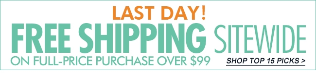 LAST DAY!FREE SHIPPING SITEWIDE SHOP TOP 15 PICKS