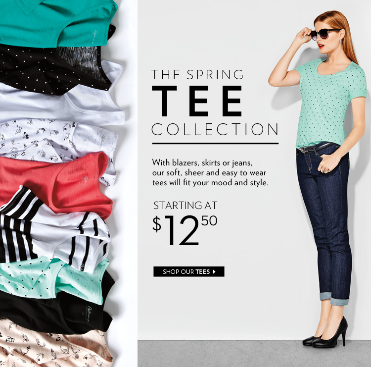 With blazers, skirts or jeans our soft, sheer and easy to wear tees will fit your mood and style. Starting at $12.50.