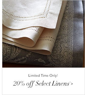 Limited Time Only! - 20% off Select Linens*