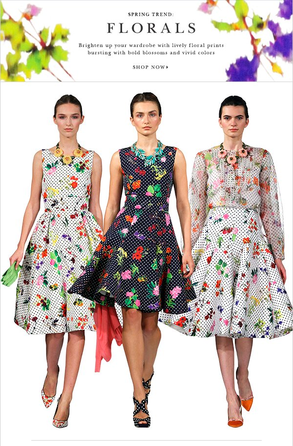 Spring Trend: Florals  Brighten up your wardrobe with lively floral prints bursting with bold blossoms and vivid colors SHOP NOW