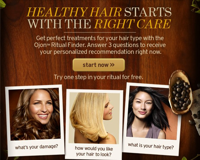 HEALTHY HAIR STARTS WITH THE RIGHT CARE Get perfect treatments for  your hair type with the Ojon Ritual Finder Answer 3 questions to receive  your personalized recommendation right now start now Try one step in  your ritual for free