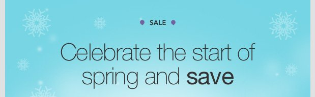 SALE. Celebrate the start of spring and save.