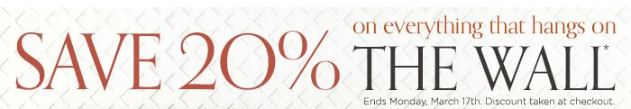 SAVE 20% on everything that hangs on the wall