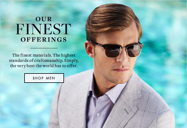 OUR FINEST OFFERINGS - SHOP MEN
