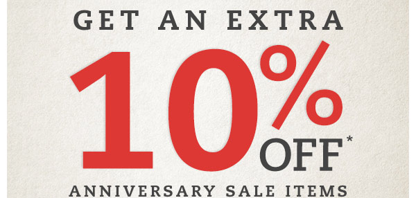 Get an Extra 10% off Anniversary Sale items.