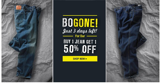 BOGONE! just 3 days left! buy 1 jean, get 1 50 percent off - shop now