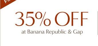 35% OFF at Banana Republic & Gap