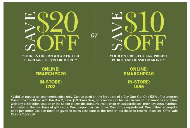 Save $20 off your entire regular priced purchase of $75 or more.* Online: EMARCHPC20. In-store: 1702. Save $10 off your entire regular priced purchase of $50 or more.* Online: EMARCHPC10. In-store: 1555. *Valid on regular priced merchandise only. Cannot be combined with any other offer or coupon. For full disclaimers visit www.dressbarn.com/savings-card or see sales associate.