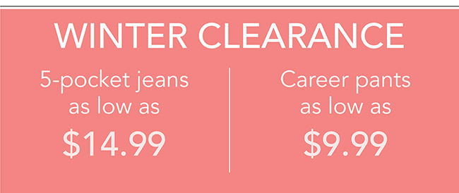 WINTER CLEARANCE Denim jeans as low as $14.99 | Career pants as low as $9.99