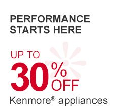 PERFORMANCE STARTS HERE | UP TO 30% OFF Kenmore(R) appliances