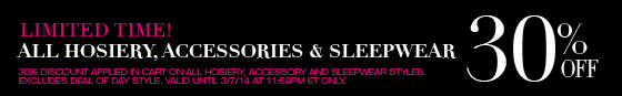 Limited Time! All Hosiery, Accessories & Sleepwear 30% Off