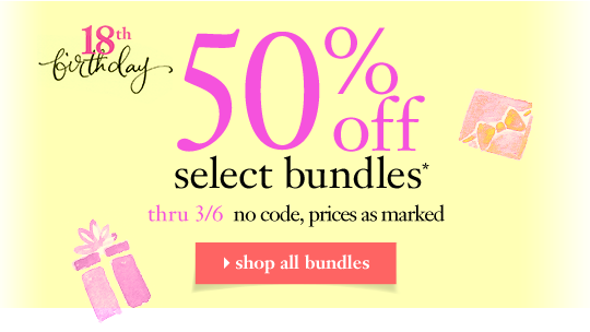 birthday bundles 50% off select bundles, thru 3/6 no promo code required