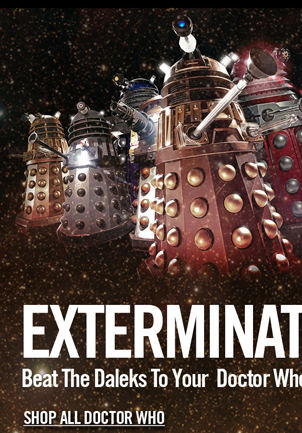 EXTERMINATE! SHOP ALL DOCTOR WHO