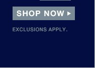 SHOP NOW | EXCLUSIONS APPLY.