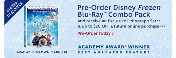 Pre-Order Disney Frozen Blu Ray(TM) Combo Pack and receive an Exclusive Lithograph Set and up to $20 OFF a future online purchase | Pre-Order Now