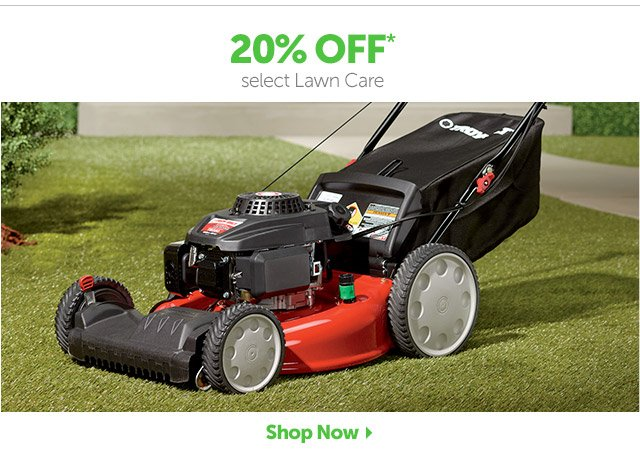 20% OFF* select Lawn Care - Shop Now