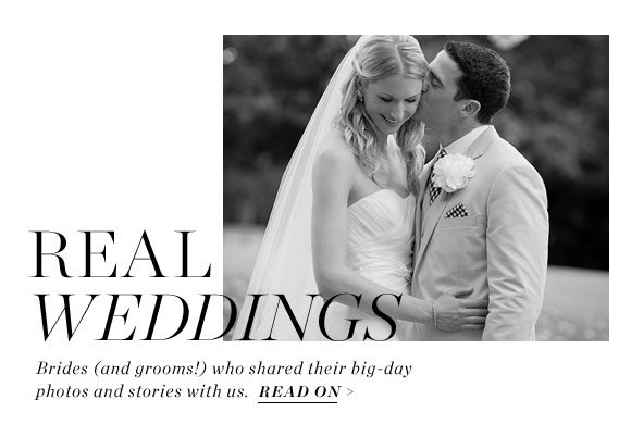 REAL WEDDINGS - Brides (and grooms!) who shared their big-day photos and stories with us. READ ON