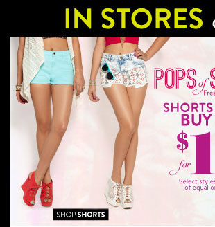 In Stores & Online! Shorts & Denim Buy 1, Get 1 for $10. Select Styles. Valid on items of equal or lesser value. SHOP SHORTS