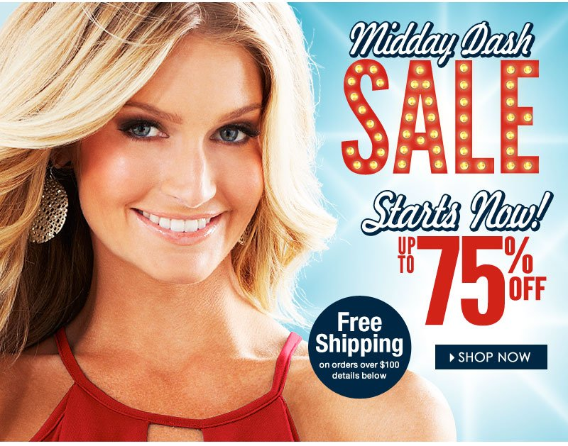 Up to 75% OFF! Midday SALE, starts NOW! 100's of items, Drastic Reductions, Free Shipping over $100!
