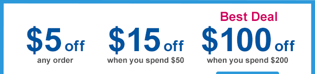 $5 off any order - $15 off when you spend $50 - $100 off when you spend $200