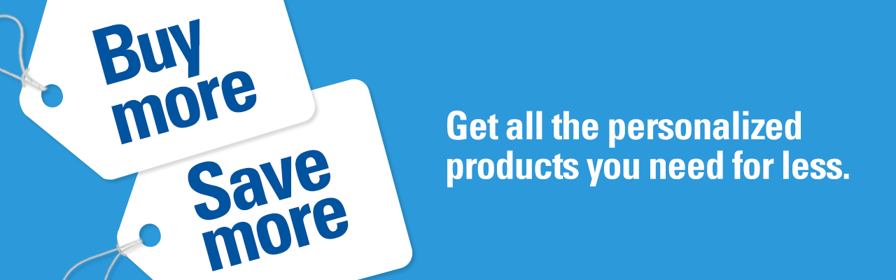 Buy more Save more Get all the personalized products you need for less.