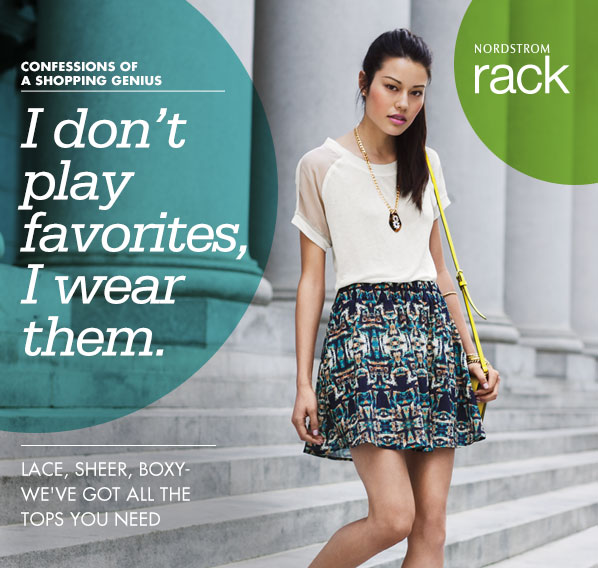 NORDSTROM rack - CONFESSIONS OF A SHOPPING GENIUS - I don't play favorites, I wear them. LACE, SHEER, BOXY- WE'VE GOT ALL THE TOPS YOU NEED