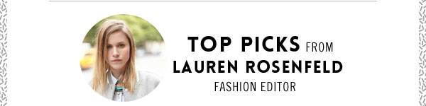 Top Picks from Fashion Editor Lauren Rosenfeld