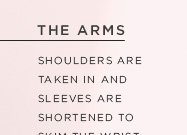 THE ARMS  SHOULDERS ARE TAKEN IN AND SLEEVES ARE SHORTENED TO SKIM THE WRIST (NO ROLLING UP REQUIRED).  SHOP TOPS