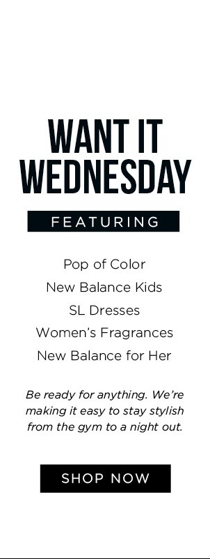 Want It Wednesday. Featuring: Pop of Color, New Balance, Womens Fragrances Shop Now