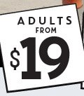 ADULTS FROM $19