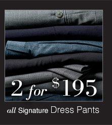 2 for $195 USD - Signature Dress Pants