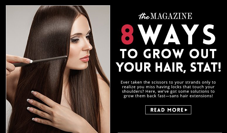 8 Ways To Grow Out Your Hair, Stat!Ever taken the scissors to your strands only to realize you miss having locks that touch your shoulders? Here, we've got some solutions to grow them back fast—sans hair extensions! Read More>>